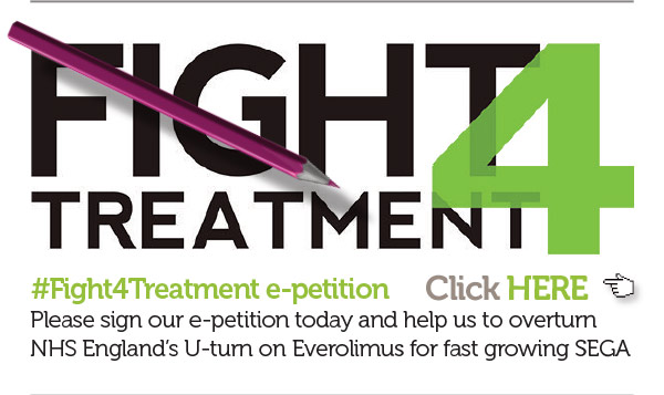 1.#Fight4Treatment e-petition Please sign our e-petition today and help us to overturn NHS England's U-turn on Everolimus for fast growing SEGA https://petition.parliament.uk/petitions/165674